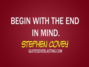 Begin-with-the-end-in-mind.-Stephen-Covey